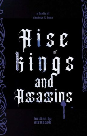 RISE OF KINGS AND ASSASSINS   Grishaverse by Ateneaok