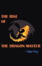 The Rise of The Dragon Master by Blue-Dragon-7