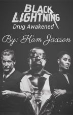 Black Lightning: Drug Awakened by kamjaxson