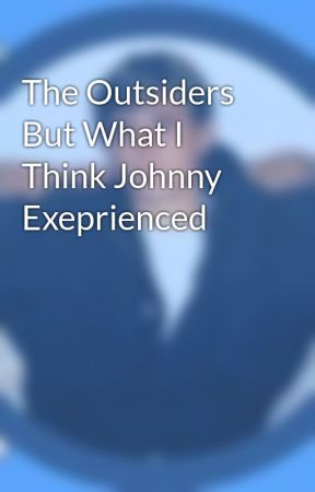 The Outsiders But What I Think Johnny Exeprienced by -p0nyb0y