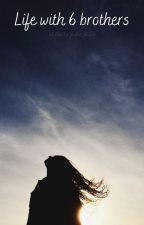 Life with 6 brothers by LaurenJ_2001