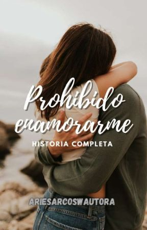 prohibido enamorarme = historia (completa)  by Ariesarcoswautora