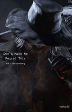 +Don't Make Me Regret This++Karl Heisenberg+ (REWRITING) by motherbangtan