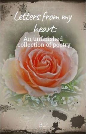 Letters from my heart: an unfinished collection of poetry by wordsyouwontread