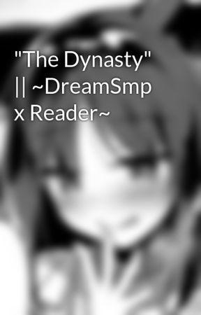 """""""The Dynasty""""    ~DreamSmp x Reader~ by AlexandraCaguioa"""