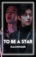 To Be A Star [ZhanYi] by xiaoxinger