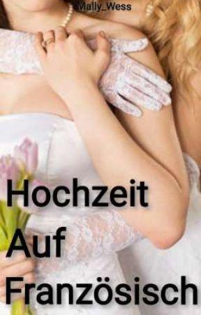 Hochzeit Auf Französisch (Lola & Zoe - Band 3) (girlxgirl; wedding) by Mally_Wess
