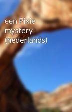 een Pixie mystery (nederlands) door FemkeKlompmaker