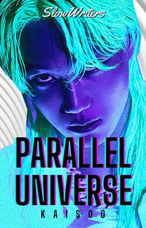 Parallel Universe [KaiSoo] by SlowWriters