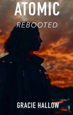 Atomic: Rebooted  | (Atomic 2.0) by AmazingGraceless