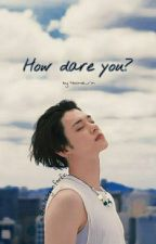 °•~•°How dare you? °•~•° [Choi Yeonjun] de Hoonie_rin