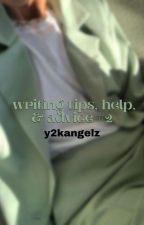 ↳ writing tips, help, & advice *book 2* **COMPLETED** by y2kangelz