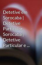 Detetive em Sorocaba | Detetive Particular Sorocaba | Detetive Particular e ... by jsdetetives