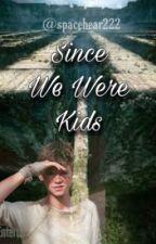Since We Were Kids (Newt x Reader) by spacebear222