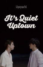 It's Quiet Uptown • BrightWin by tipsyachi