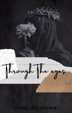 Through The Eyes by SumBlueSunshine