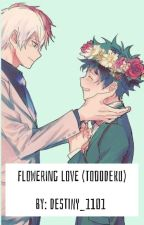 Flowering Love (Tododeku) [COMPLETED] by Destiny_1101