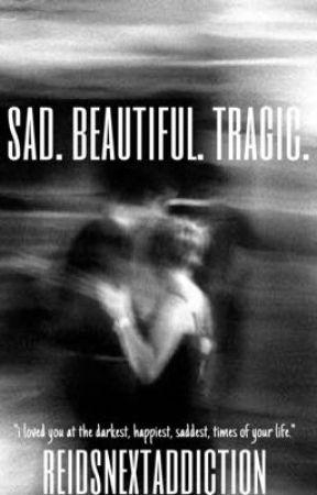 Sad. Beautiful. Tragic | 1 by reidsnextaddiction