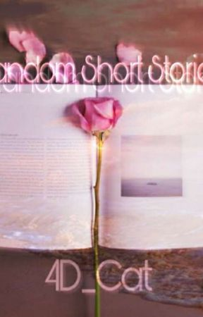 RANDOM SHORT STORIES by 4D_Cat