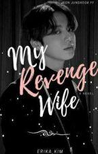 🥀MY REVENGE WIFE //JJK🥀 by dark-queen004