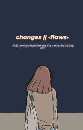Changes || .flaws. by prinsasso