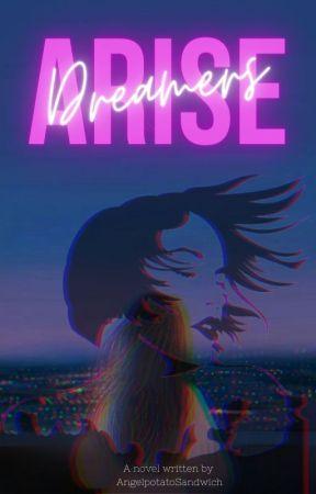 Arise, Dreamers by AngelpotatoSandwich