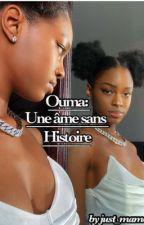 Ouma: Une ame sans histoire  by OumouDiop088