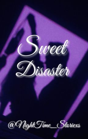 Sweet Disaster by NightTime_Storiexs