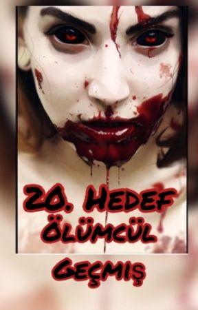 20 . HEDEF / ÖLÜMCÜL GEÇMİŞ  by akbasmelike02