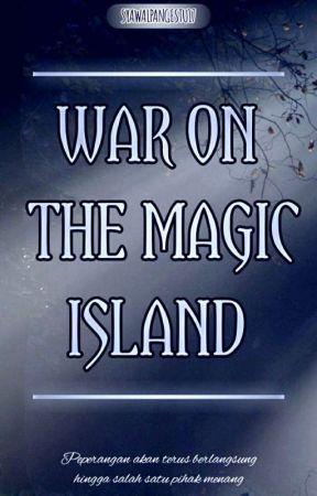 WAR ON THE MAGIC ISLAND by thisismesyawal17