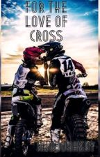 For the Love of Cross by WhoooahKay