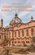 COUNTYARD SPECIAL ABILITY SCHOOL (ABILITY SERIES #2) by Rossy_Julie