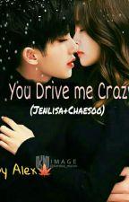 You Drive Me Crazy(Jenlisa+Chaesoo) by Alexlay457