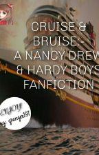 Cruise & Bruise:- A Nancy Drew & Hardy Boys Fanfiction by granger197