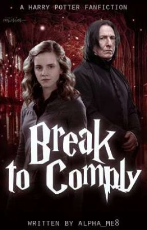 Break To Comply{A Harry Potter Fanfiction} by Alpha_Me8