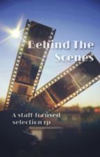 Behind The Scenes - a selection rp by -leavesfromthevine