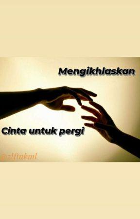 Mengikhlaskan Cinta Untuk Pergi by kamila_011101