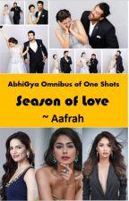 AbhiGya Omnibus of One Shots : Season of Love by Iv_Roo