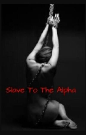 Slave To The Alpha by Torn_Between_Us