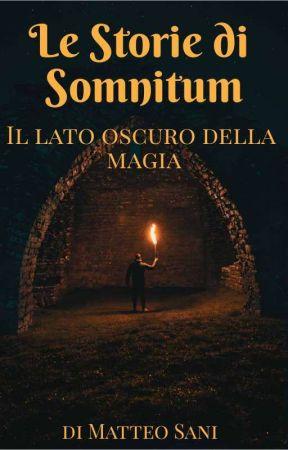 Le Storie di Somnitum - Il Lato Oscuro della Magia by MatteoSani2