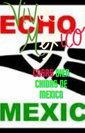 COSAS BIEN CHIDAS DE MEXICO by DulceIzquierdo0