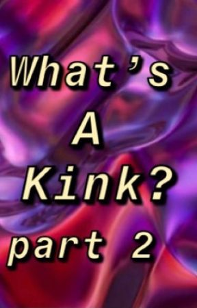 What's a kink? Part two! by heartachee_