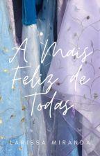 A Mais Feliz de Todas by larimirandis