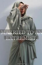 MARRIED TO AN EXTREMIST by Cherryplum112