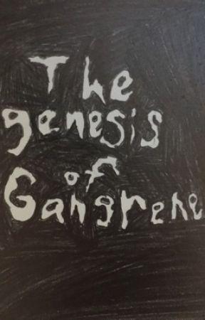 The genesis of Gangrene  by FaithLovesBJ