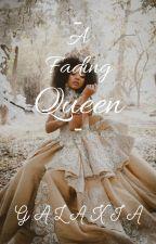 A Fading Queen by Atlantagalaxy_love