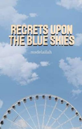 Regrets Upon the blue Skies by msdelailah