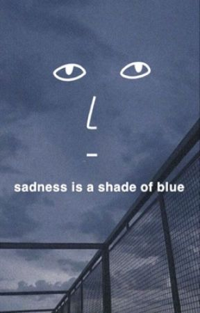sadness is a shade of blue by forgedinbetween