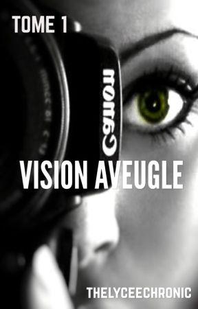 TOME 1: Vision aveugle [en réécriture] by thelyceechronic