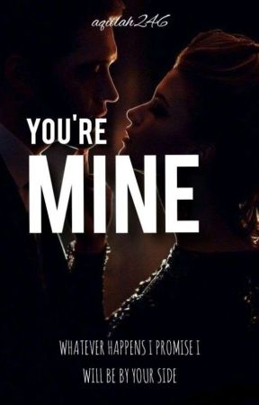 YOU'RE MINE by aqiilah246